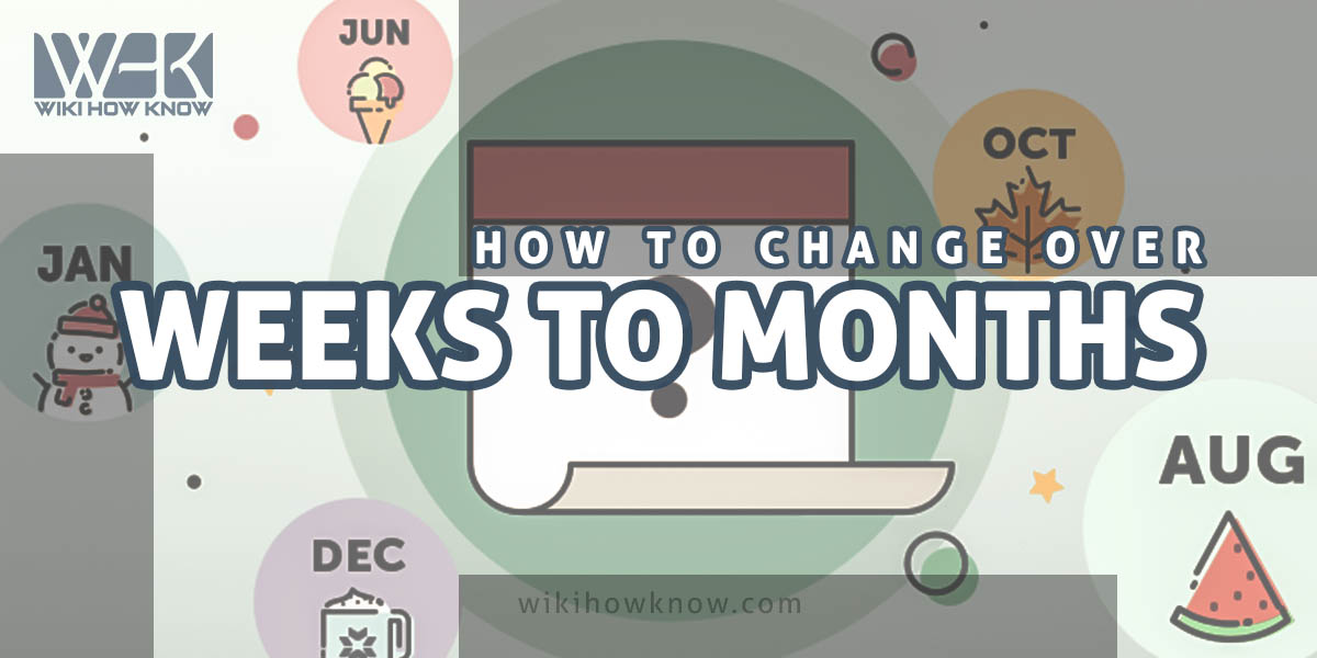 How to change over weeks to months