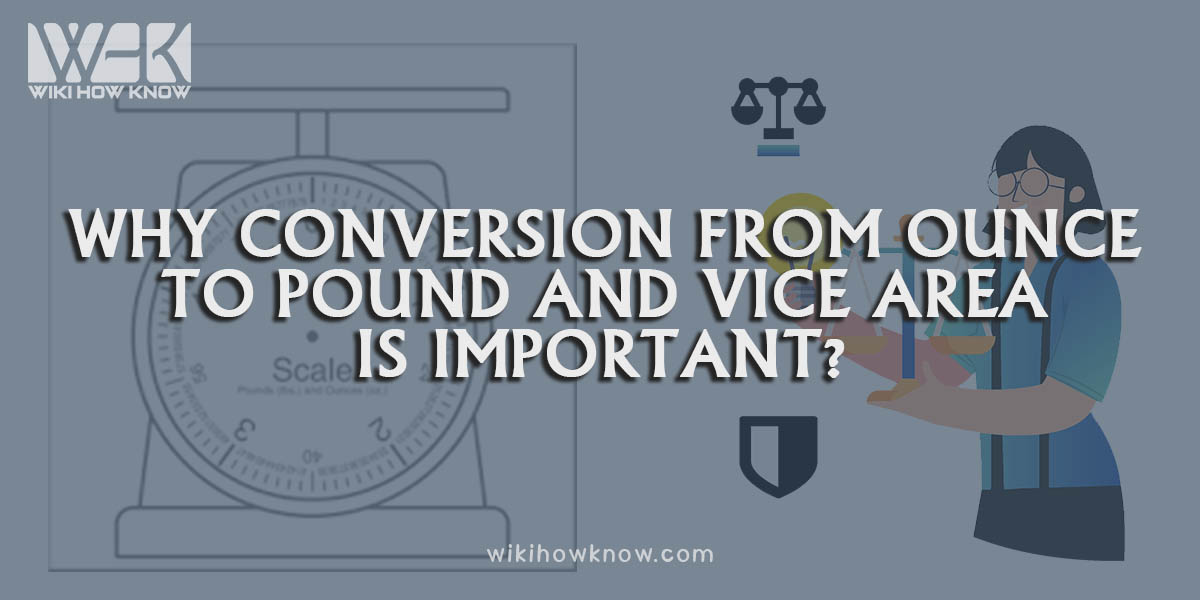 Why conversion from ounce to pound and vice versa is important?