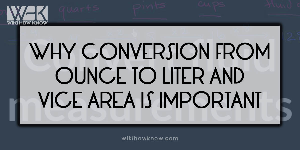 Why conversion from ounce to liter and vice versa is important?