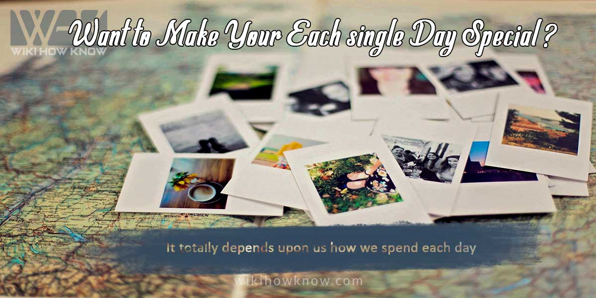 How You Can Make Your Each Day Special