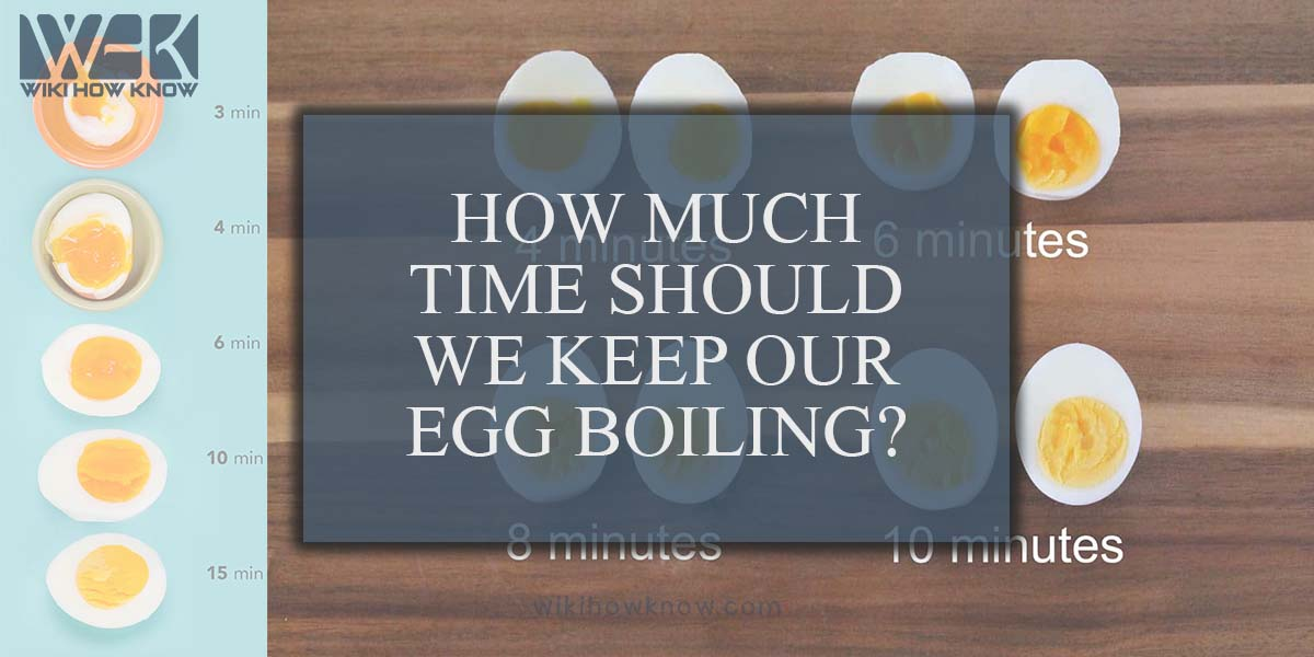 How much time should we keep our egg boiling?