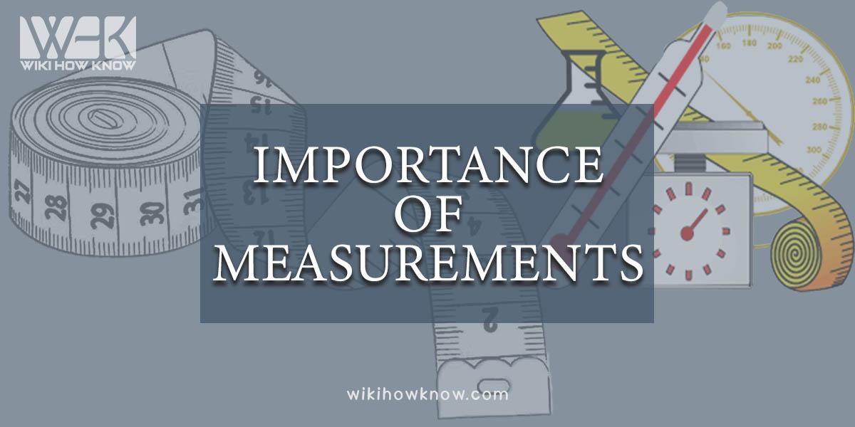 Importance of measurements