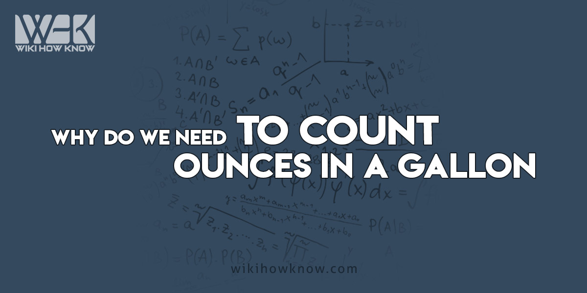 Why do we need to count Ounces in a gallon